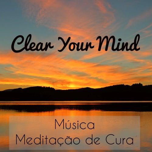 Play & Download Clear Your Mind - Música Meditação de Cura Reduzir a Ansiedade Equilibrar Chakras com Sons Naturais Instrumentais New Age by Concentration Music Ensemble   Napster