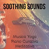 Soothing Sounds - Musica Yoga Piano Curativa Meditativa con Suoni Rilassanti New Age Strumentali by Soothing Music Ensamble
