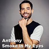 Play & Download Smoke In My Eyes by Anthony | Napster