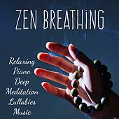 Zen Breathing - Relaxing Piano Deep Meditation Lullabies Music with Nature Instrumental Healing Sounds by Sleep Songs GAMER