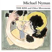 Play & Download The Kiss & Other Movements by Michael Nyman | Napster