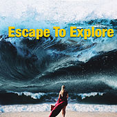 Escape To Explore von Various Artists