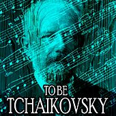 Play & Download To Be Tchaikovsky by Tchaikovsky (transcription Franck Pourcel) | Napster