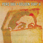 Golden Surf II by Pere Ubu