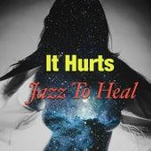 It Hurts: Jazz To Heal von Various Artists