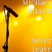 Play & Download Never Leave by Michael Killen | Napster