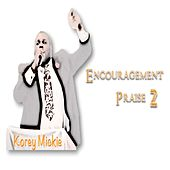 Play & Download Encouragement Praise 2 by Korey Mickie | Napster