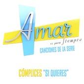 """Si Quieres (Música Original de la Serie """"Amar Es para Siempre"""") by Cómplices"""