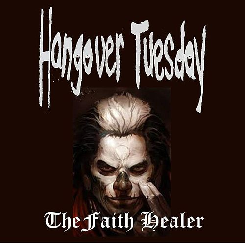 Play & Download The Faith Healer by Hangover Tuesday | Napster