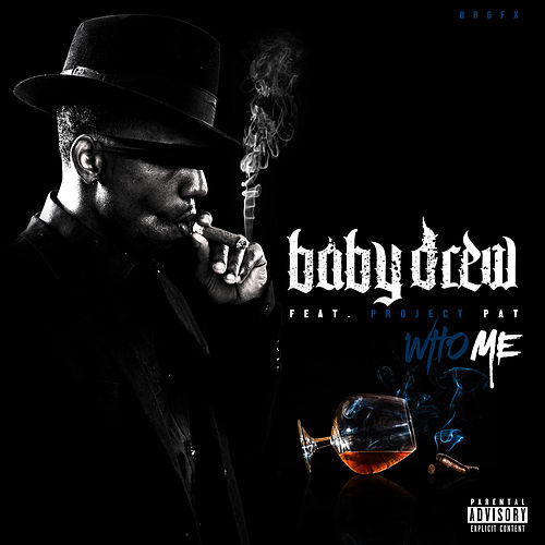 Who Me (feat. Project Pat) by Baby Drew