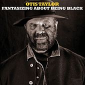 Play & Download Fantasizing About Being Black by Otis Taylor | Napster