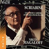 Play & Download Scriabin: Les trois cahiers d'études pour piano by Nikita Magaloff | Napster
