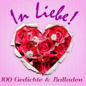 In Liebe! 100 Gedichte und Balladen. (Poesie und Lyrik. Liebesgedichte von Goethe, Schiller, Heine, Rilke, Ringelnatz und vielen mehr.) von Jürgen Fritsche