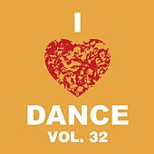 Play & Download I Love Dance Vol. 32 by Various Artists | Napster