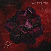 Low to the Floor by Burns