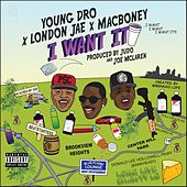 Play & Download I Want It (feat. Young Dro & London Jae) by Mac Boney | Napster