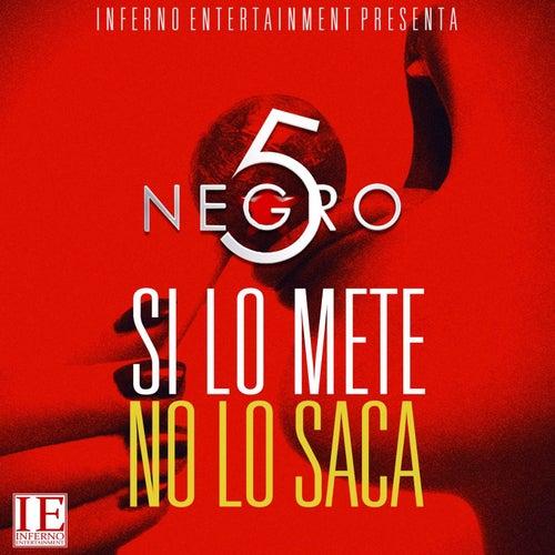 Play & Download Si Lo Mete No Lo Saca by El Negro 5 Estrellas | Napster