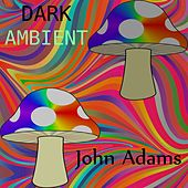 Dark Ambient by John Adams