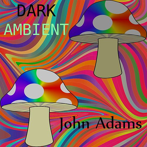 Play & Download Dark Ambient by John Adams | Napster