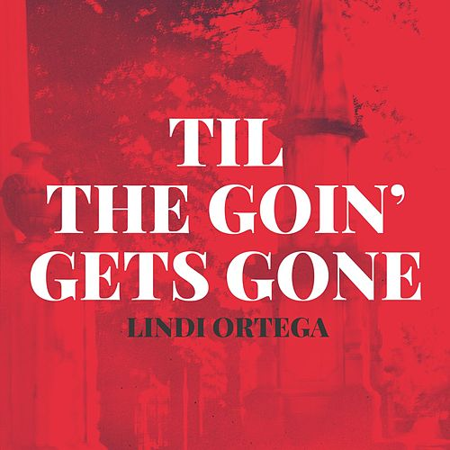 Till the Going Gets Gone by Lindi Ortega