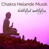 Chakra Helande Musik Buddistisk Meditation - Avslappnande Musik för Chakra Meditation, Mindfulnessträning och Kärleksfull Vänlighet Meditation, Kundalini Yoga och Chakra Balancing by Various Artists
