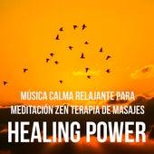 Healing Power - Música Calma Relajante para Meditación Zen Terapia de Masajes Poder de la Mente con Sonidos Naturales Instrumentales y New Age by Chakra Balancing Sound Therapy