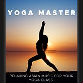Yoga Master - Background Sounds and Relaxing Asian Music for your Yoga Class by Various Artists