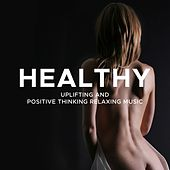 Healthy: Uplifting and Positive Thinking Relaxing Music to Boost your Daily Mood and Find Inner Peace by Various Artists