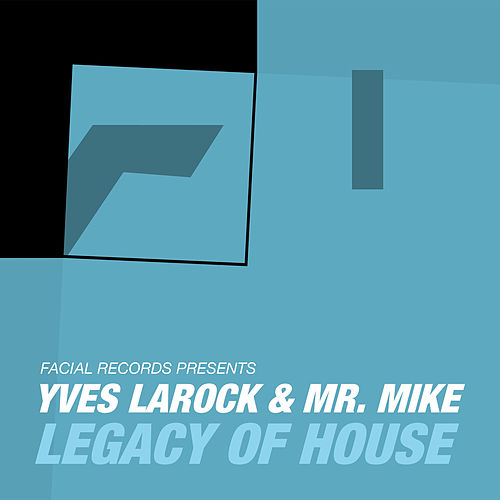 Play & Download Legacy of House (feat Mr. Mike) by Yves Larock | Napster