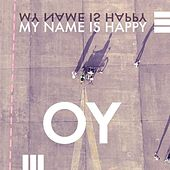 My Name Is Happy by Oy