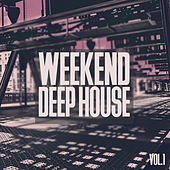 Weekend Deep House, Vol. 1 by Various Artists
