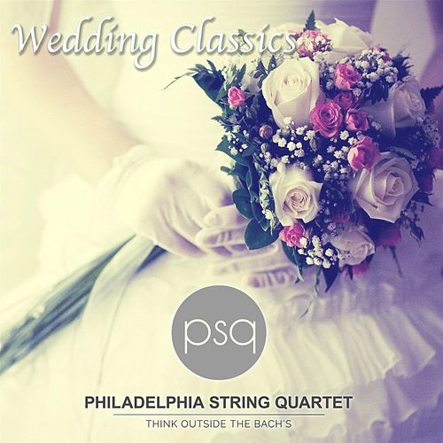 Psq Wedding Classics by Philadelphia String Quartet