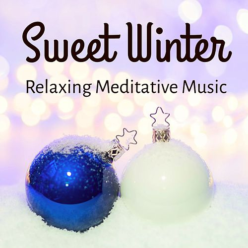 Sweet Winter - Relaxing Sweet Meditative Music for Christmas Time Good Feelings Positive Thoughts with Instrumental Soothing New Age Sounds by Winter Solstice