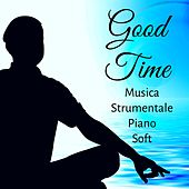 Play & Download Good Time - Musica Strumentale Piano Soft Rilassante per Dolce Pausa Tecniche di Meditazione Dormire Benessere by Winter Solstice | Napster