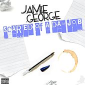 Scared Of A Day Job by Jamie George