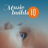 Music Builds IQ – Baby Music, Development Child, Brain Power, Brilliant Toddler, Better IQ, Mozart, Beethoven, Bach by Smart Baby Lullaby
