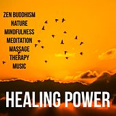 Play & Download Healing Power - Zen Buddhism Nature Mindfulness Meditation Massage Therapy Music with Instrumental New Age Sounds by Chakra Balancing Sound Therapy | Napster