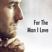 For The Man I Love von Various Artists