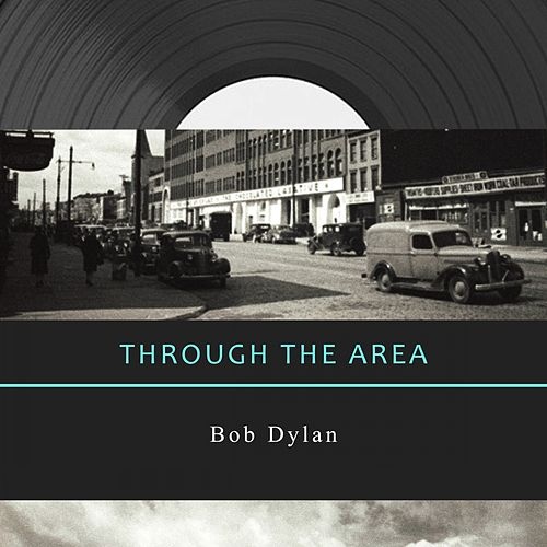 Through The Area by Bob Dylan