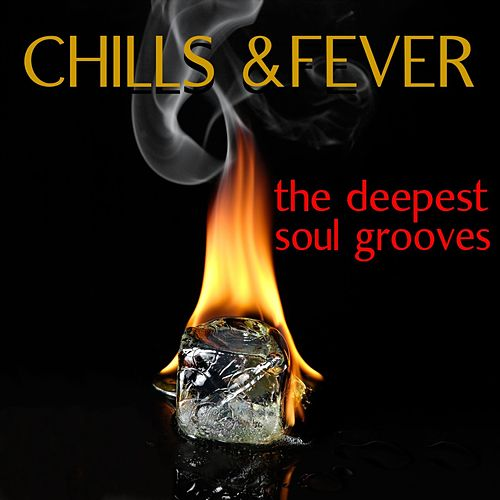 Chills & Fever: The Deepest Soul Grooves by Various Artists