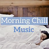 Morning Chill Music by Various Artists