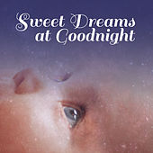 Play & Download Sweet Dreams at Goodnight – Music for Baby, Peaceful Mind, Lullabies for Sleep, Calming Melodies for Kids by Effect Kids Music Club | Napster