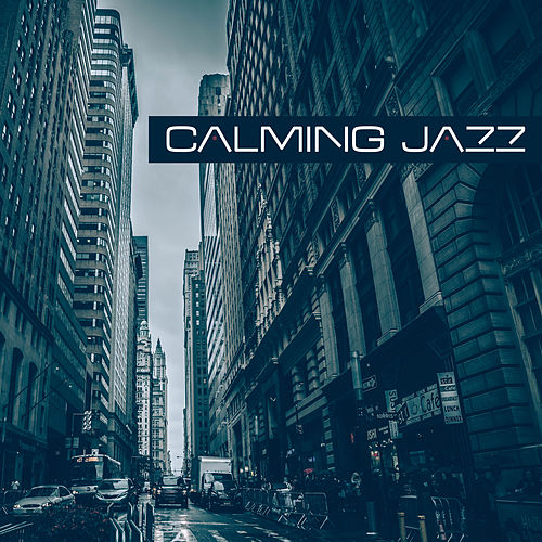 Play & Download Calming Jazz – Stress Relief, Easy Listening, Evening Relaxation, Smooth Jazz by Relaxing Instrumental Jazz Ensemble | Napster
