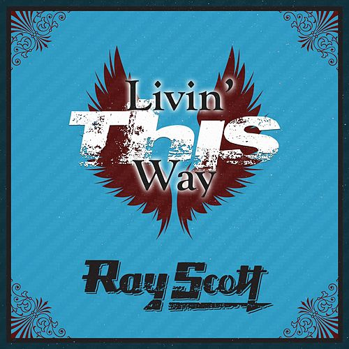 Play & Download Livin' This Way by Ray Scott | Napster