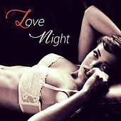 Love Night (Romantic and Sensual Instrumental Music) by Various Artists