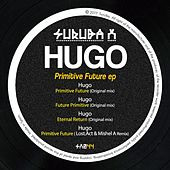 Primitive Future Ep by Hugo