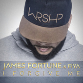I Forgive Me - Single by James Fortune & Fiya