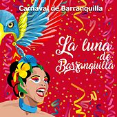 Play & Download Carnaval de Barranquilla: La Luna de Barranquilla by Various Artists | Napster