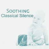 Play & Download Soothing, Classical Silence – Lullabies to Bed, Deep Sleep, Classical Songs for Baby, Healing Nap, Music at Goodnight by Effect Kids Music Club | Napster