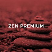 Zen Premium - High Quality Soothing Sounds from Asia and the Tibetan Plateau by Various Artists